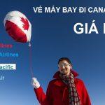 Giá vé máy bay từ TP.HCM đi Canada tháng 7 có gì hấp dẫn?