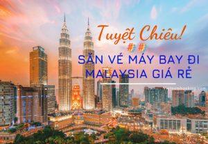 Cách săn vé máy bay giá rẻ đi Malaysia dễ dàng cho người lần đầu!