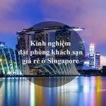 Chia sẻ kinh nghiệm đặt phòng giá rẻ ở Singapore