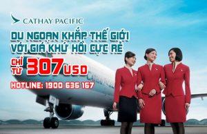 Cathay Pacific – Du ngoạn khắp thế giới với giá khứ hồi cực rẻ chỉ từ 307 USD