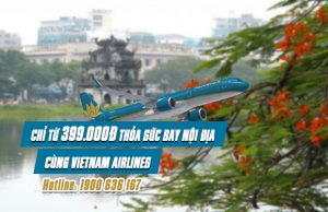 Chỉ từ 399,000 đồng thỏa sức bay nội địa cùng Vietnam Airlines