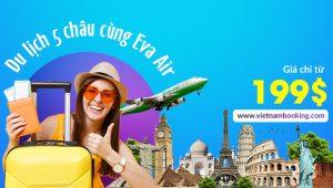 Cùng EVA Air khám phá thế giới với khuyến mãi sốc chỉ từ 199 USD