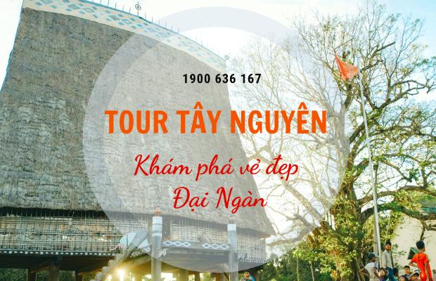 """Tour du lịch Tây Nguyên: Khám phá Buôn Ma Thuột – Gia Lai – Kontum trọn gói – Chiêm ngưỡng vẻ đẹp """"Đại ngàn Tây Nguyên"""""""