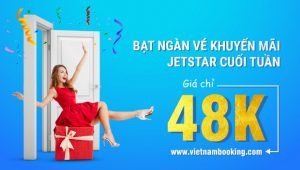 Bạt ngàn vé khuyến mãi Jetstar cuối tuần chỉ từ 48,000 VNĐ