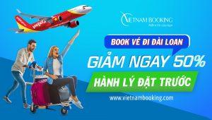 Book vé Vietjet Air đi Đài Loan – Giảm ngay 50% hành lý đặt trước