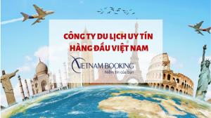 Công ty du lịch uy tín hàng đầu Việt Nam