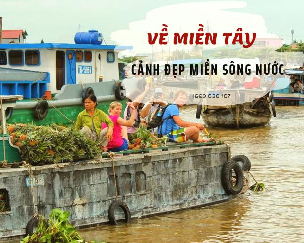 Về miền Tây - tour du lịch trong nước khởi hành từ Hà Nội