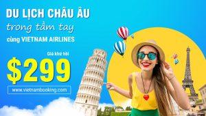 """Khuyến mãi Vietnam Airlines """"Châu Âu trong tầm tay"""" với giá khứ hồi từ 299 USD"""
