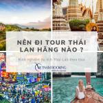 Nên đi du lịch Thái Lan của công ty nào ?