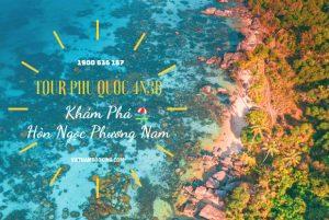 Tour Du Lịch Phú Quốc 4 Ngày 3 Đêm – Du Ngoạn Đông Đảo, Bắc Đảo, Bãi Sao, Lặn Ngắm San Hô