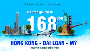 Cathay Pacific: Giá vé đặc biệt đến Hồng Kông, Đài Loan, Mỹ chỉ từ 168 USD trọn gói