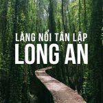 Tour du lịch TPHCM – Long An 1 ngày | Làng Nổi Tân Lập – Công Viên Kỳ Quan Thế Giới
