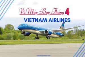 Giá vé máy bay Vietnam Airlines tháng 4 RẺ NHẤT!
