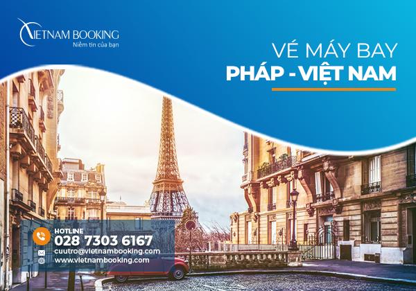 Vé máy bay từ Pháp về Việt Nam – Lịch bay hàng tháng mới nhất