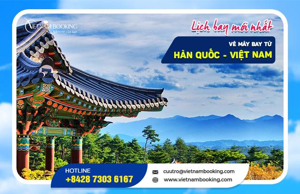 Vé máy bay từ Hàn Quốc về Việt Nam, cập nhật lịch bay hàng tháng